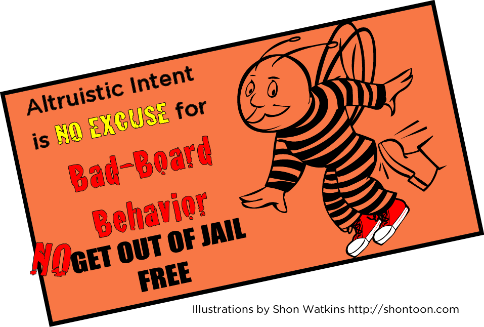 Altruisitic intent is No get out of Jail card for bad board behavior