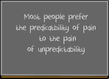 Most people prefer the predictability of pain to the pain of unpredicatability