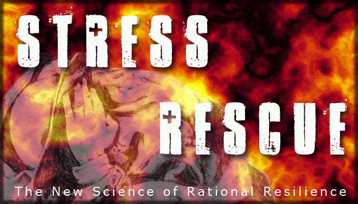 Stress Rescue: The New Science of Rational Resilience™